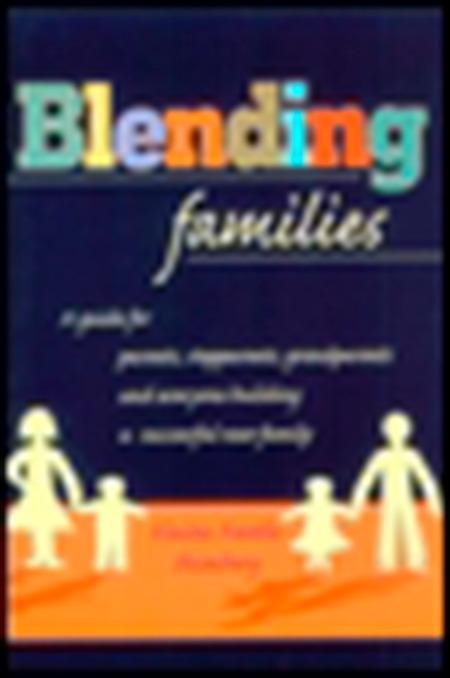 Blending Families: A Guide for Parents, Stepparents, Grandparents and Everyone Building a Successful New Family als Taschenbuch