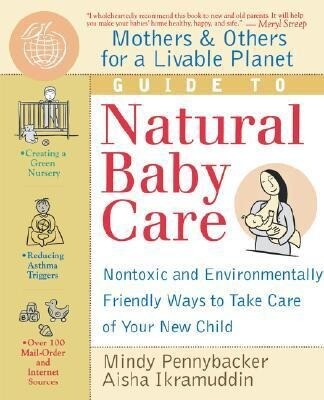 Mothers & Others for a Livable Planet Guide to Natural Baby Care: Nontoxic and Environmentally Friendly Ways to Take Care of Your New Child als Taschenbuch