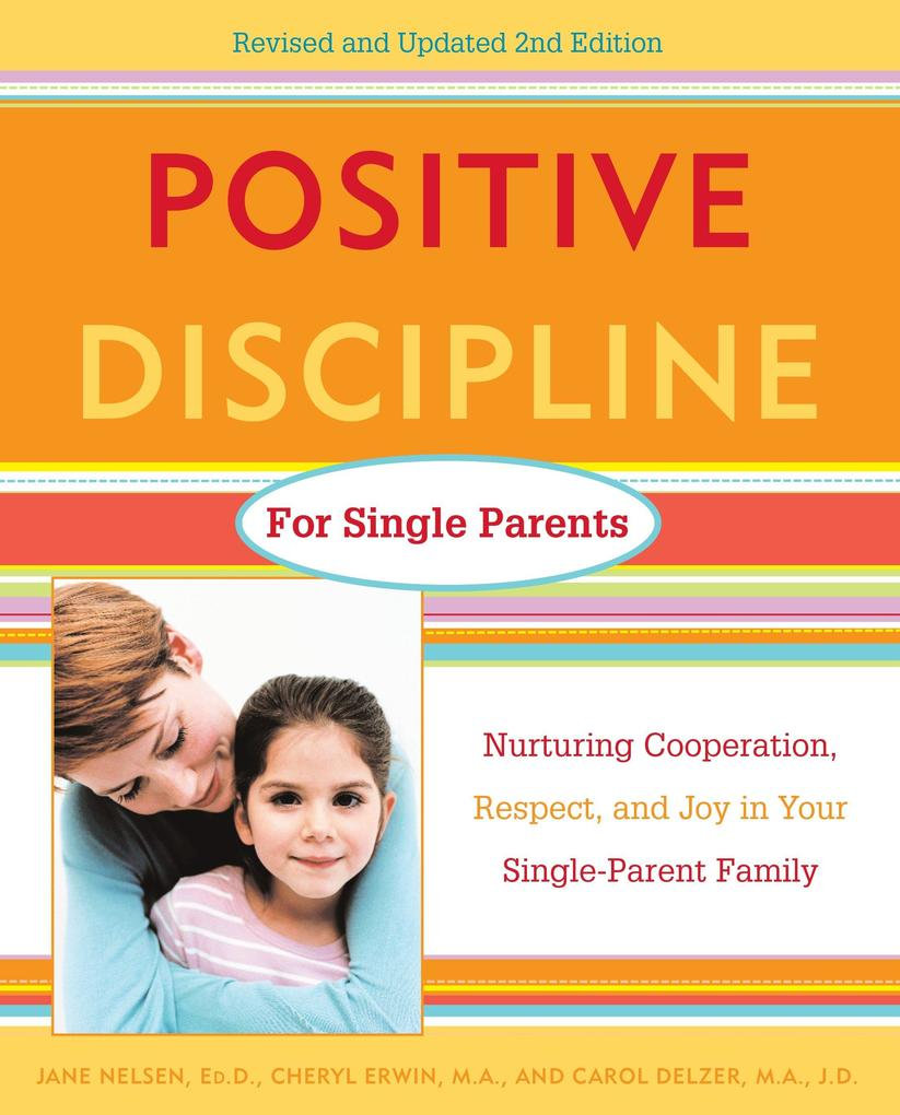 Positive Discipline for Single Parents: Nurturing Cooperation, Respect, and Joy in Your Single-Parent Family als Taschenbuch