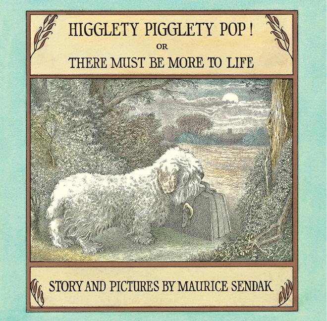 Higglety Pigglety Pop!: Or There Must Be More to Life als Buch
