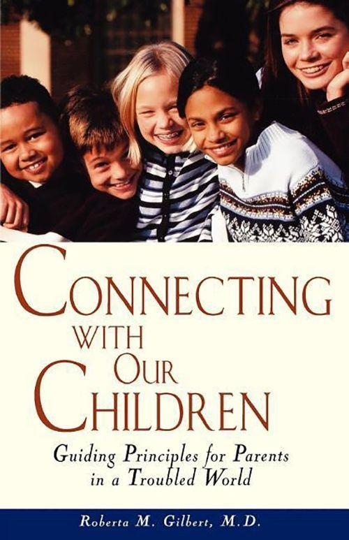 Connecting with Our Children: Guiding Principles for Parents in a Troubled World als Taschenbuch