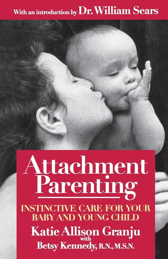 Attachment Parenting: Instinctive Care for Your Baby and Young Child als Taschenbuch