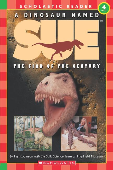 Scholastic Reader Level 4: A Dinosaur Named Sue: The Find of the Century (Level 4) als Taschenbuch