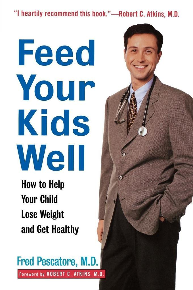 Feed Your Kids Well: How to Help Your Child Lose Weight and Get Healthy als Taschenbuch