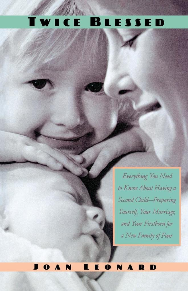 Twice Blessed: Everything You Need to Know about Having a Second Child--Preparing Yourself, Your Marriage, and Your Firstborn for a N als Taschenbuch