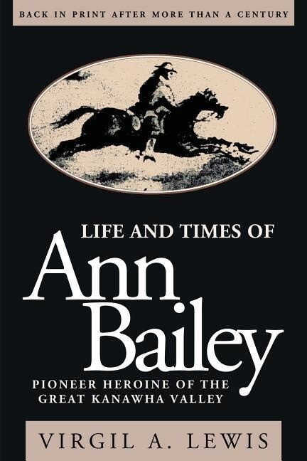 Life and Times of Ann Bailey: The Pioneer Heroine of the Great Kanawha Valley als Taschenbuch