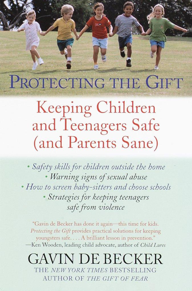 Protecting the Gift: Keeping Children and Teenagers Safe (and Parents Sane) als Taschenbuch