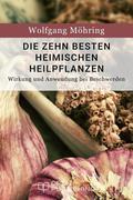 Die zehn besten heimischen Heilpflanzen - Wirkung und Anwendung bei Beschwerden