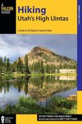 Hiking Utah's High Uintas: A Guide to the Region's Greatest Hikes, 2nd Edition