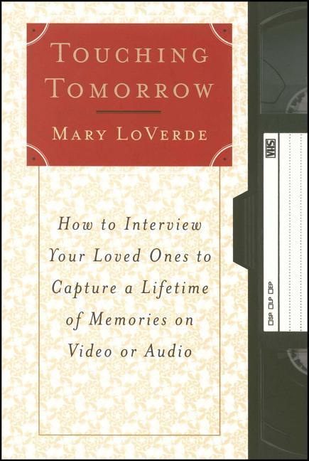 Touching Tomorrow: How to Interview Your Loved Ones to Capture a Lifetime of Memories on Video or Audio als Taschenbuch