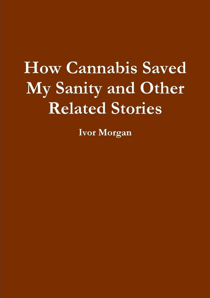 How Cannabis Saved My Sanity and Other Related ...