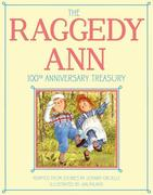 The Raggedy Ann 100th Anniversary Treasury: How Raggedy Ann Got Her Candy Heart; Raggedy Ann and Rags; Raggedy Ann and Andy and the Camel with the Wri
