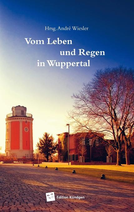 Vom Leben und Regen in Wuppertal als Buch von I...