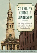 St. Philip's Church of Charleston:: An Early History of the Oldest Parish in South Carolina