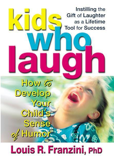 Kids Who Laugh: How to Develop Your Child S Sense of Humor als Taschenbuch