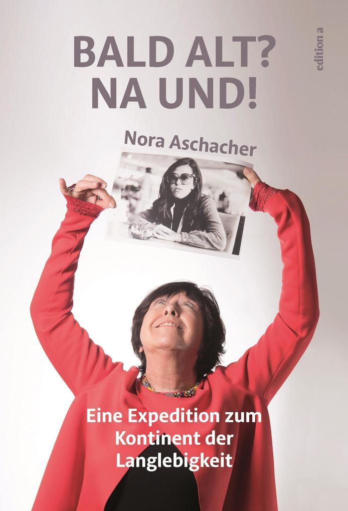 Bald alt? Na und! als eBook Download von Nora A...