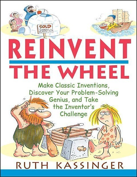 Reinvent the Wheel: Make Classic Inventions, Discover Your Problem-Solving Genius, and Take the Inventor's Challenge als Taschenbuch
