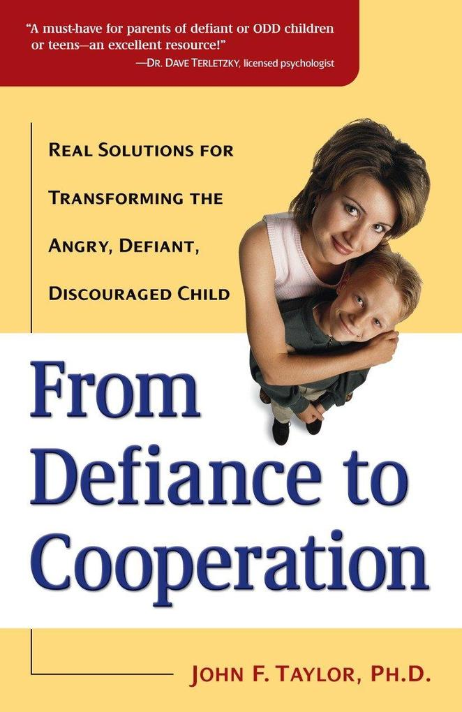 From Defiance to Cooperation: Real Solutions for Transforming the Angry, Defiant, Discouraged Child als Taschenbuch