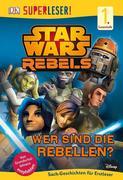 SUPERLESER! Star Wars(TM) Rebels(TM) Wer sind die Rebellen?