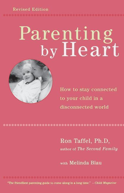 Parenting by Heart: How to Stay Connected to Your Child in a Disconnected World als Taschenbuch