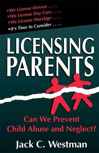 Licensing Parents: Can We Prevent Child Abuse and Neglect? als Taschenbuch
