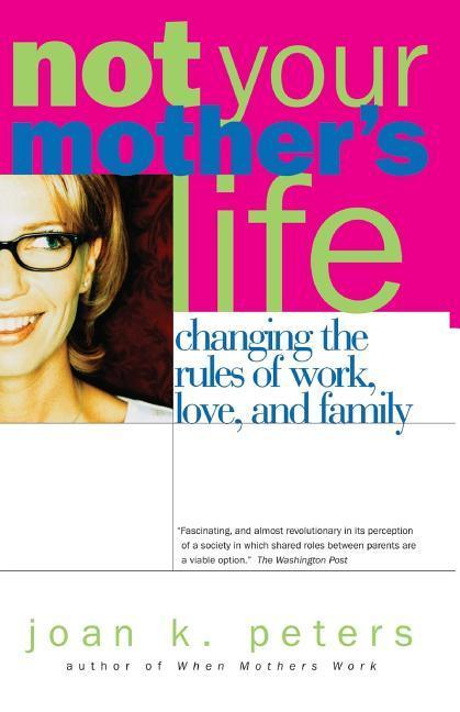 Not Your Mother's Life: Changing the Rules of Work, Love, and Family als Taschenbuch