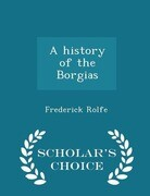 A history of the Borgias - Scholar's Choice Edition