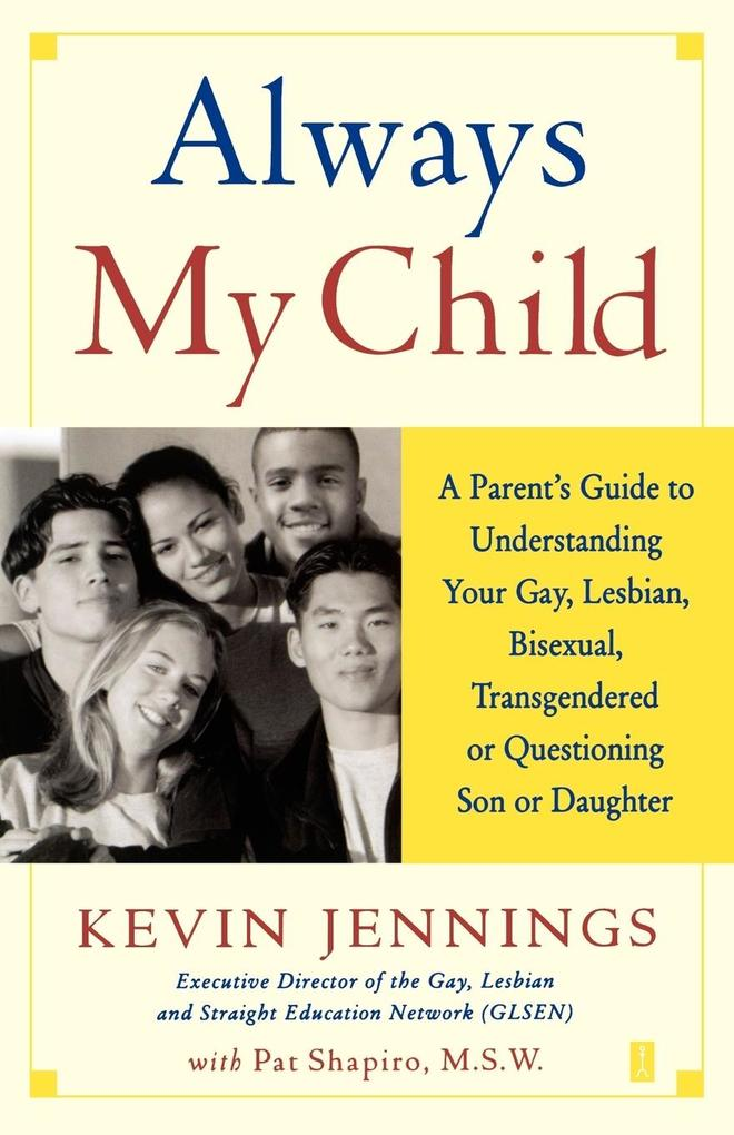 Always My Child: A Parent's Guide to Understanding Your Gay, Lesbian, Bisexual, Transgendered or Questioning Son or Daughter als Taschenbuch