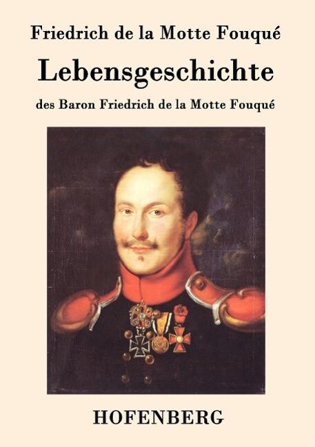 Lebensgeschichte des Baron Friedrich de la Mott...