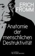 Anatomie der menschlichen Destruktivität