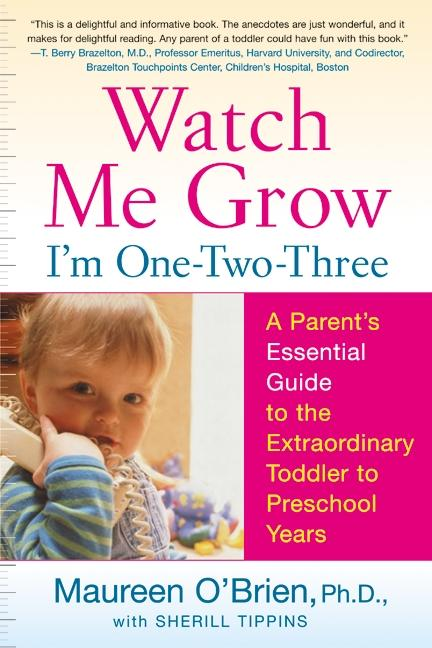 Watch Me Grow: I'm One-Two-Three: A Parent's Essential Guide to the Extraordinary Toddler to Preschool Years als Taschenbuch