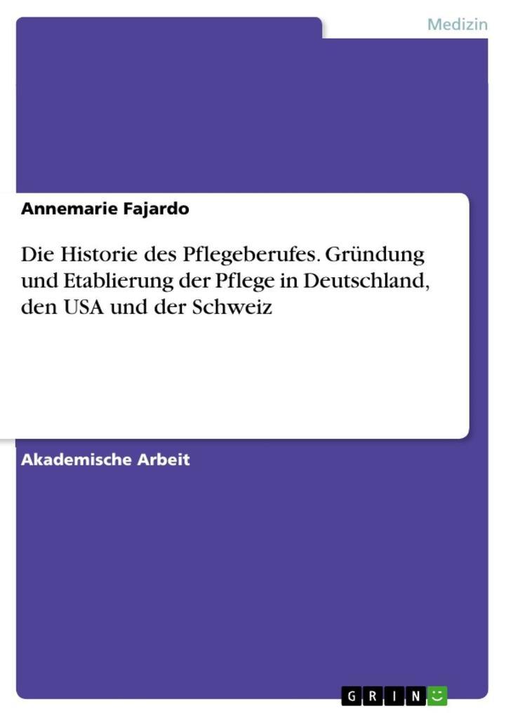 Die Historie des Pflegeberufes. Gründung und Et...