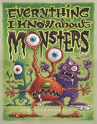 Everything I Know about Monsters: A Collection of Made-Up Facts, Educated Guesses, and Silly Pictures about Creatures of Creepiness als Buch