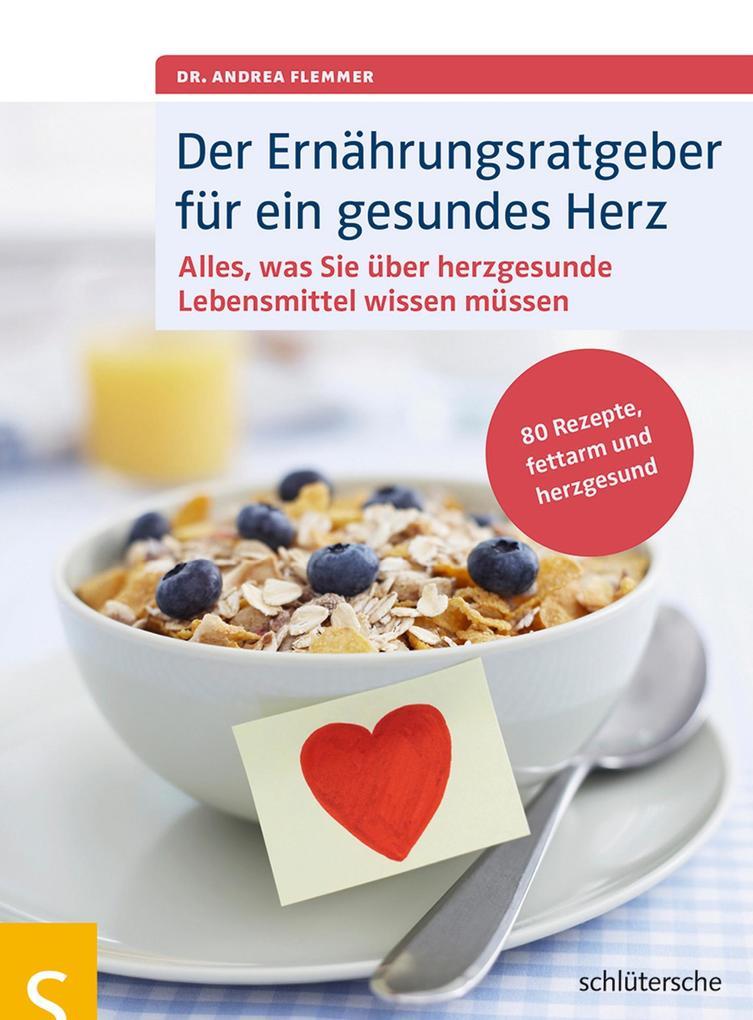 Der Ernährungsratgeber für ein gesundes Herz al...