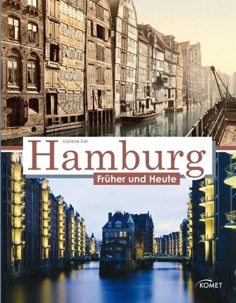 Hamburg früher und heute als Buch von Melanie Kiel