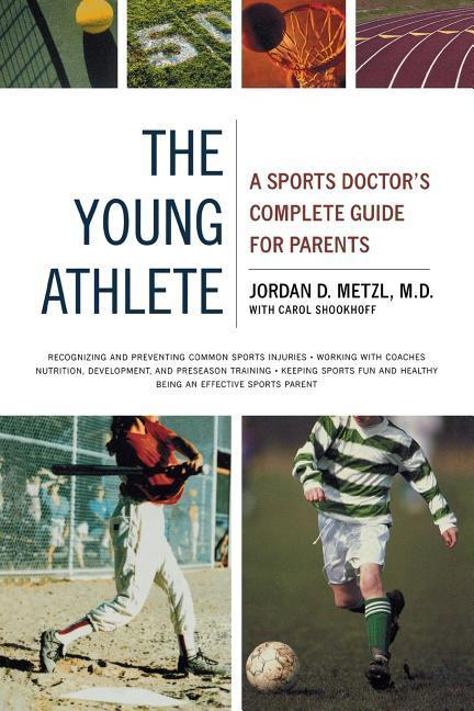 The Young Athlete: A Sports Doctor's Complete Guide for Parents als Taschenbuch