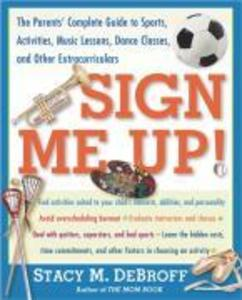 Sign Me Up!: The Parents' Complete Guide to Sports, Activities, Music Lessons, Dance Classes, and Other Extracurriculars als Taschenbuch