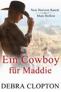 Ein Cowboy für Maddie (New Horizon Ranch: Mule Hollow, #1)