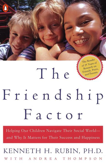 The Friendship Factor: Helping Our Children Navigate Their Social World--And Why It Matters for Their Success and Happiness als Taschenbuch
