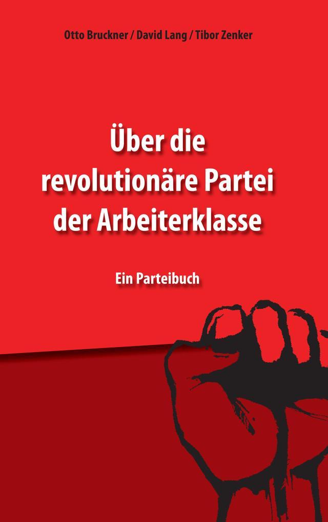 Über die revolutionäre Partei der Arbeiterklass...