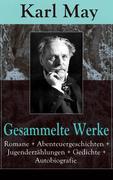 Gesammelte Werke: Romane + Abenteuergeschichten + Jugenderzählungen + Gedichte + Autobiografie (300 Titel in einem Buch  Vollständige Ausgaben)