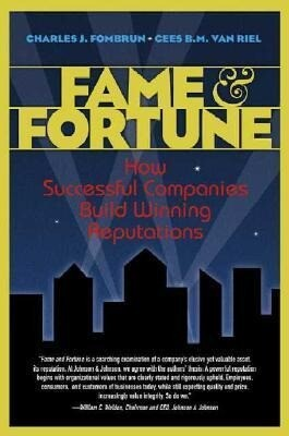 Fame and Fortune: How Successful Companies Build Winning Reputations als Buch