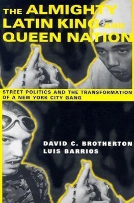 The Almighty Latin King and Queen Nation: Street Politics and the Transformation of a New York City Gang als Taschenbuch