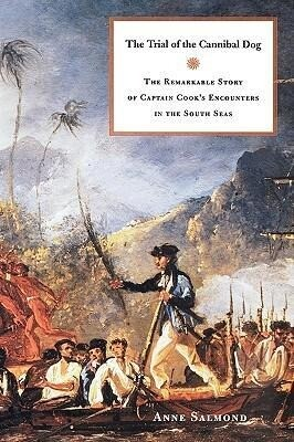 The Trial of the Cannibal Dog: The Remarkable Story of Captain Cook's Encounters in the South Seas als Buch