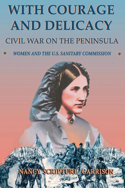 With Courage and Delicacy: Civil War on the Peninsula: Women and the U.S. Sanitary Commission als Taschenbuch