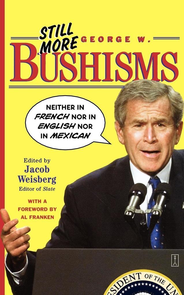 Still More George W. Bushisms als Taschenbuch