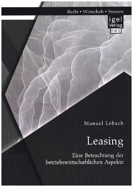Leasing: Eine Betrachtung der betriebswirtschaf...