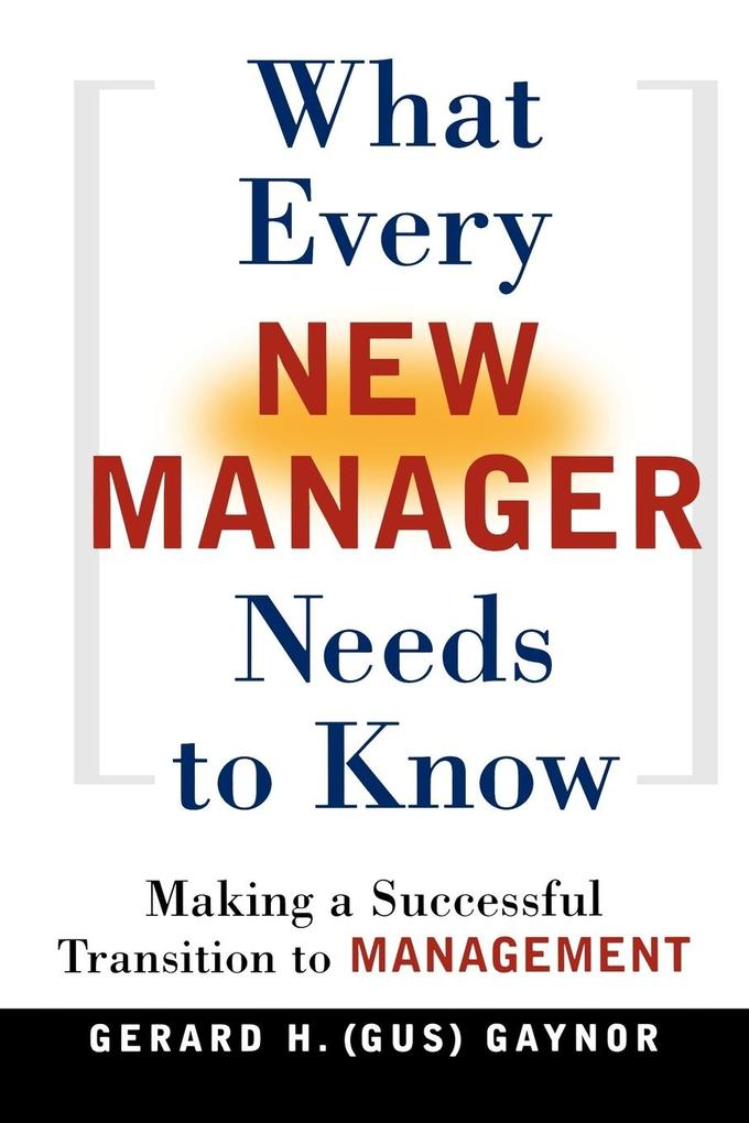 What Every New Manager Needs to Know: Making a Successful Transition to Management als Taschenbuch