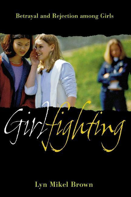 Girlfighting: Betrayal and Rejection Among Girls als Buch