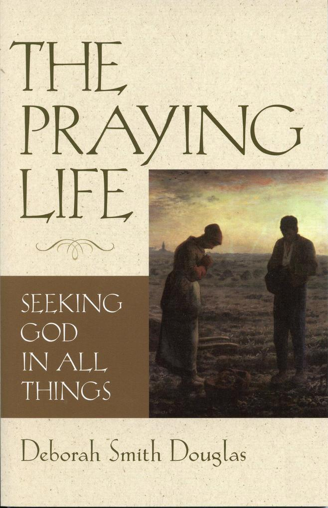 The Praying Life: Seeking God in All Things als Taschenbuch